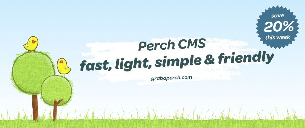 Perch CMS - fast, light, simple and friendly with 20% off this week!